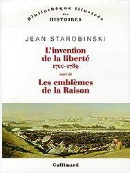 L'invention de la liberté 1700-1789 suivi de : 1789 Les emblèmes de la raison