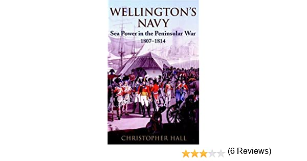 Wellingtons Navy: Sea Power and the Pensinsular War 1807-1814 ...