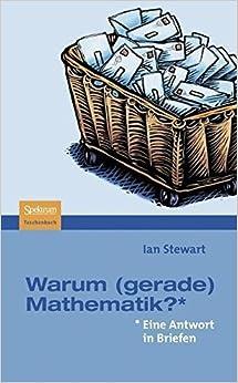 Warum (gerade) Mathematik?: Eine Antwort in Briefen (German Edition) by Ian Stewart (2008-09-17)
