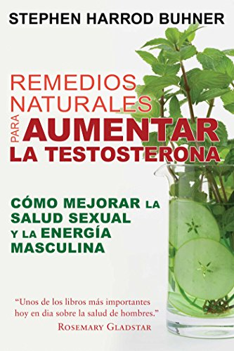 Remedios naturales para aumentar la testosterona: Cmo mejorar la salud sexual y la energa masculina (Spanish Edition)