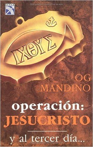 Operacion Jesucristo: Y Al Tercer Dia (Spanish Edition): Og ...
