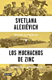 Los muchachos de zinc / Zinky Boys: Soviet Voices from the Afghanistan War (Spanish Edition)