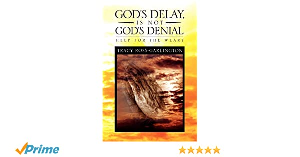 Gods Delay, Is Not Gods Denial : Help for the Weary