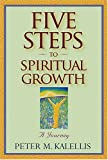 Five Steps to Spiritual Growth, Peter M. Kalellis, 080914302X
