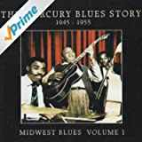 The Mercury Blues Story (1945-1955) Midwest Blues, Vol. 1