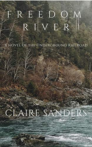 Freedom River: a novel of the Underground Railroad by [Sanders, Claire]