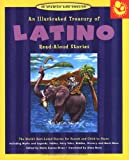 An Illustrated Treasury of Latino Read-Aloud Stories: 40 of the Best-Loved Stories for Parents and Children to Share