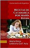 Recetas de Catamarca por María Elena: Cocina Andina de Argentina (Spanish Edition)