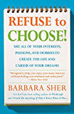 Refuse To Choose!:Use All of Your Interests, Passions, and Hobbies to Create the Life and Career of Your Dreams