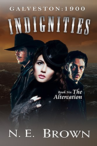 Book: Galveston - 1900, Indignities, Book Six - The Altercation by N.E. Brown