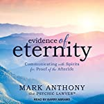 Evidence of Eternity: Communicating with Spirits for Proof of the Afterlife | Mark Anthony the Psychic Lawyer
