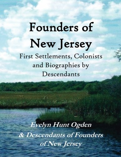 Founders of New Jersey: First Settlements, Colonists and Biographies by Descendants
