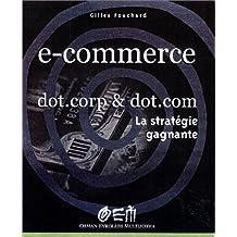 E-COMMERCE DOTCORPS & DOTCOMS STRATEGIE GAGNANTE