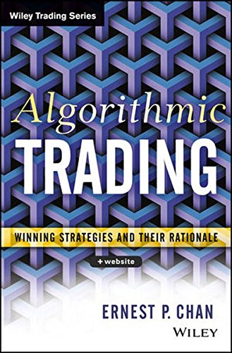 Algorithmic Trading: Winning Strategies and Their Rationale, by Ernie Chan