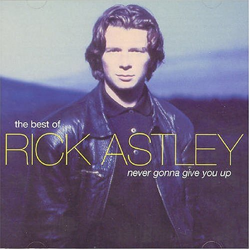 Never Gonna Give You Up: The Best of Rick Astley (The Best Of Rick Astley)