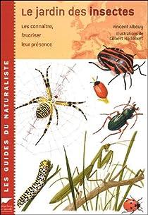 Le jardin des insectes : Les connaitre, favoriser leur présence par Albouy