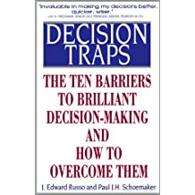 Decision Traps: Ten Barriers to Brilliant Decision-Making and How to Overcome Them