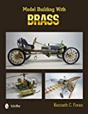 Model Building with Brass, Kenneth C. Foran, 0764340042