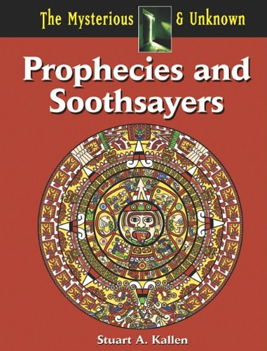 Prophecies and Soothsayers (The Mysterious & Unknown)