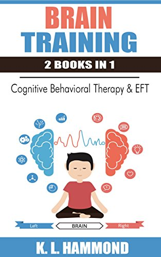 Brain Training: 2 Books in 1 (Cognitive Behavioral Therapy & EFT Tapping)