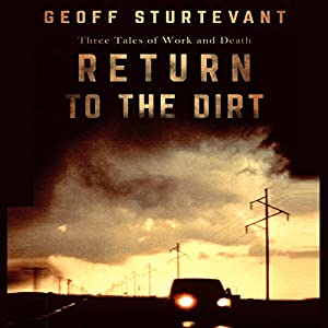 Return to the Dirt: Three Tales of Work and Death Audiobook