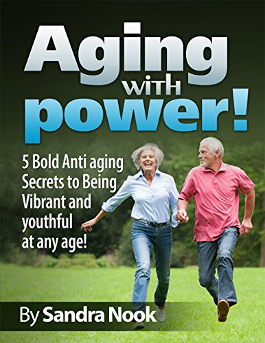 51S7J4zkzXL - Aging with Power!: 5 Bold Anti-aging secrets to being Vibrant and Youthful at any age! (young at heart, fountain of youth, vibrant, memory power, beauty secrets, retirement, senior living)