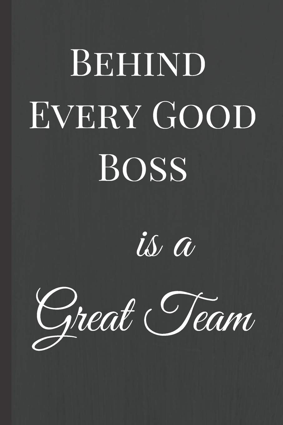 Behind Every Good Boss Is A Great Team A Best Sarcasm Funny
