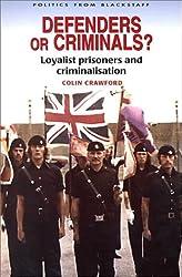 Defenders or Criminals?: Loyalist Prisoners and Criminalisation