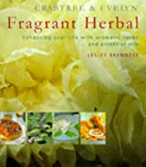 Crabtree and Evelyn Fragrant Herbal: Enhancing Your Life with Aromatic Herbs and Essential Oils