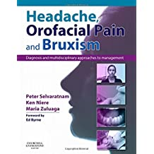 Headache, Orofacial Pain and Bruxism: Diagnosis and Multidisciplinary Approaches to Management(Content Advisors: Stephen Friedmann Bdsc (Dental); Cathy Sloan Mbbs Dip Ranzcog (Medical), 1E