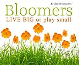Bloomers: LIVE BIG or play small by [Roundy, Shaun]