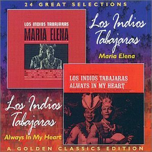 Maria Elena / Always in My Heart (A Golden Classics Edition) by Indios Tabajaras