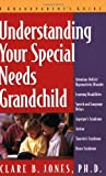 Understanding Your Special Needs Grandchild, Clare B. Jones, 1886941440