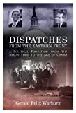 Dispatches from the Eastern Front: A Political Education from the Nixon Years to the Age of Obama