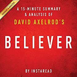 Believer: My Forty Years in Politics by David Axelrod: A 15-minute Summary & Analysis
