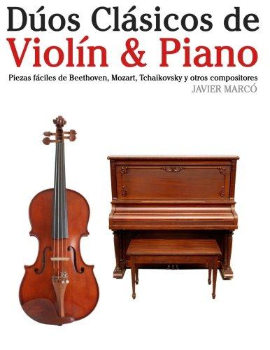 Descargar Libro Dúos Clásicos De Violín & Piano: Piezas Fáciles De Beethoven, Mozart, Tchaikovsky Y Otros Compositores Javier Marcó