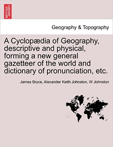 Kostenloses Buch über CD-Downloads A Cyclopædia of Geography, descriptive and physical, forming a new general gazetteer of the world and dictionary of pronunciation, etc. Third Edition. PDF DJVU