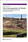 The Carcinogenicity of Metals : Human Risk Through Occupational and Environmental Exposure, Lansdown, Alan B. G., 1849737185