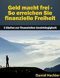 Geld macht frei - So erreichen Sie finanzielle Freiheit (3 Stufen zur finanziellen Unabhängigkeit) (Finanzielle Freiheit und Finanzielle Unabhängigkeit)