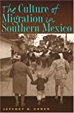 The Culture of Migration in Southern Mexico, Jeffrey H. Cohen, 0292705921