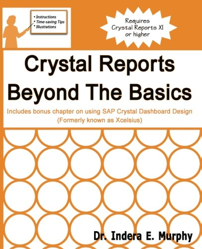 Crystal Reports Beyond The Basics: Includes bonus chapter on using SAP Crystal Dashboard Design (formerly known as Xcelsius) pdf epub