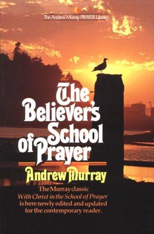 The Believer's School of Prayer (Andrew Murray Prayer Library)