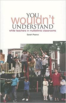 Book YOU Wouldn't Understand...: White Teachers in Multi-Ethnic Classrooms
