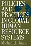 Policies and Practices in Global Human Resource Systems, Michael J. Duane, 1567204287