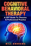 Cognitive Behavioral Therapy - A CBT Guide To