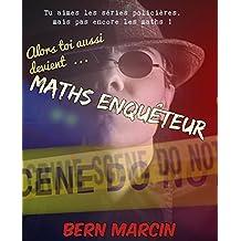 Maths Enquêteur: Tu aimes les séries policières mais pas encore les maths ! (French Edition)