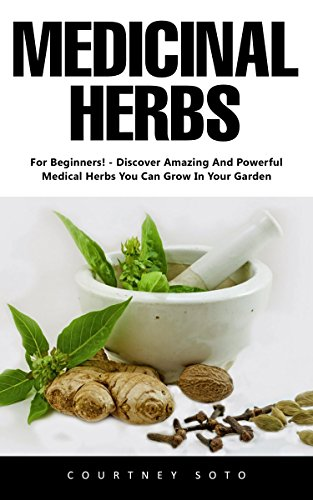 medicinal-herbs-for-beginners-discover-amazing-and-powerful-medical-herbs-you-can-grow-in-your-garde