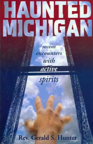 Haunted Michigan: Recent Encounters with Active Spirits