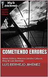 Cometiendo Errores: Relato Erótico. Maestro Liendre Cabaret. Blog de Luis Bermejo (Spanish Edition)