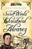 The Secret World of Christoval Alvarez (The Chronicles of Christoval Alvarez) (Volume 1)